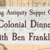 Eating Antiquity Supper Club – Colonial Dinner with Ben Franklin